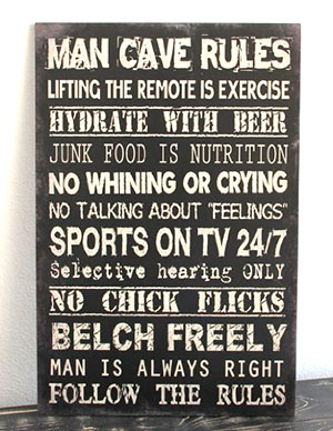 A man cave is not what it claims to be. If this sign said Hydrate with  wine. I don't exercise it would be in your mom's house, because your mom  hung it ...