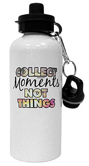 collect-moments-not-things-bottle