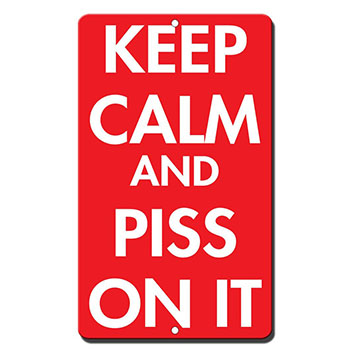keep-calm-and-piss-on-it-sign