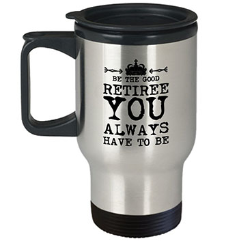 be-the-good-retiree-you-always-have-to-be-mug